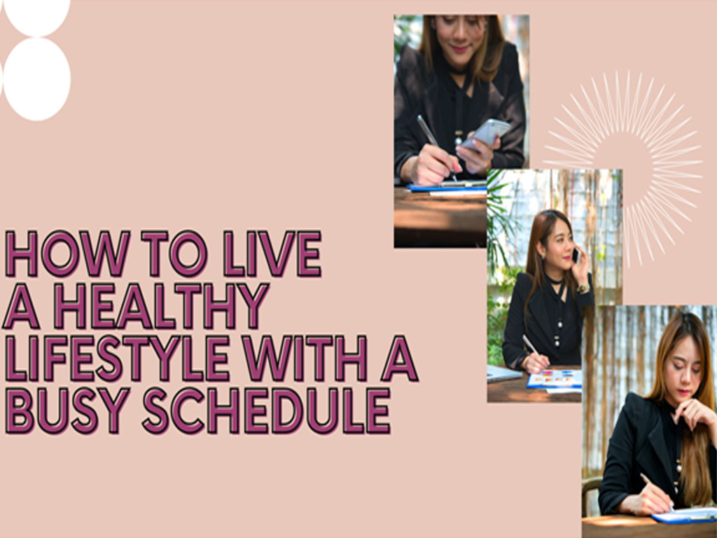 How to Live a Healthy Lifestyle with a Busy Schedule