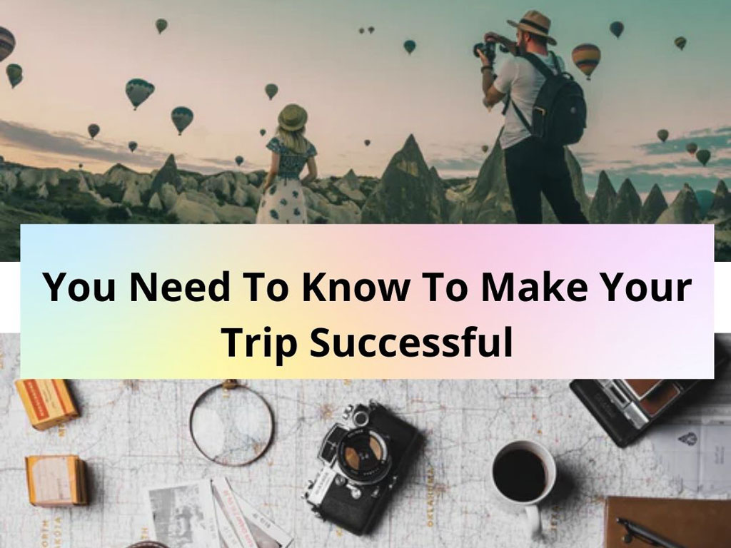 You Need to Know to Make Your Trip Successful